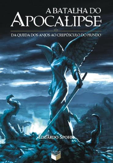 A Batalha do Apocalipse Da Queda dos Anjos ao Crepúsculo do Mundo – Eduardo Spohr