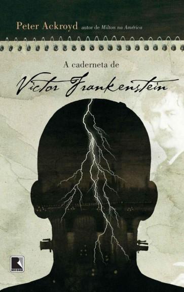 A Caderneta de Victor Frankenstein – Peter Ackroyd