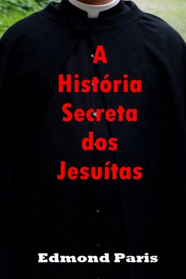 A História Secreta dos Jesuítas – Edmond Paris