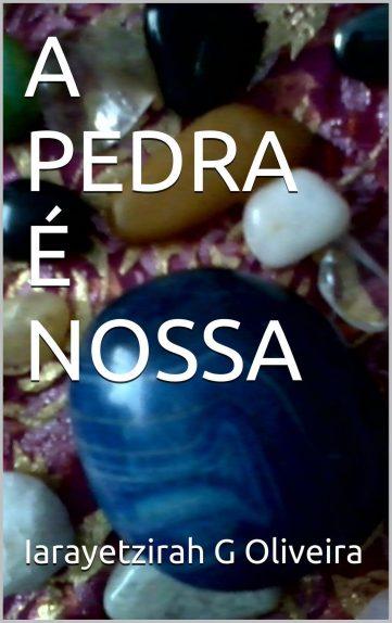 A PEDRA É NOSSA – Pedra 1 – Iarayetzirah G Oliveira