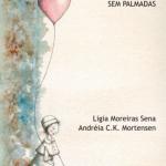Educar sem violência: Criando filhos sem palmadas – Ligia Moreiras Sena e Andréia Mortensen