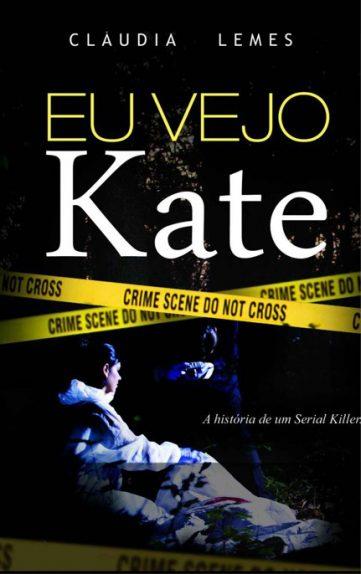 Eu Vejo Kate: A História de um Serial Killer – Cláudia Lemes