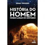 História do Homem – Nosso lugar no universo – Edmac Trigueiro