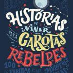Histórias de ninar para garotas rebeldes: 100 fábulas sobre mulheres extraordinárias – Elena Favilli