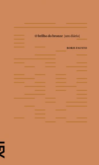 O Brilho Do Bronze – Um Diário – Boris Fausto