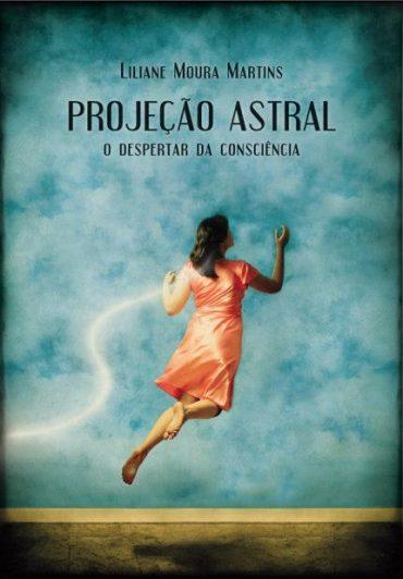 Projeção Astral – O Despertar da Consciência – Liliane Moura
