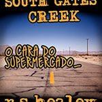 """South Gates Creek: Episódio 2 – """"O Cara do Supermercado"""" – Robert Scott Heale"""