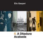 A Ditadura Acabada – Coleção Ditadura Volume 05 – Elio Gaspari