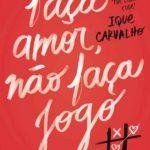 Faça Amor, não Faça Jogo – Ique Carvalho