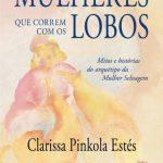 Mulheres que Correm com os Lobos – Clarissa Pinkola Estés