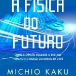 A Física do Futuro – Michio Kaku