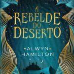 A Rebelde do Deserto – A Rebelde do Deserto Volume 01 – Alwyn Hamilton