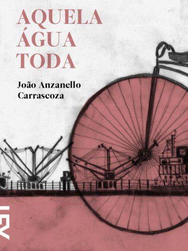 Aquela Água Toda – João Luís Anzanello Carrascoza