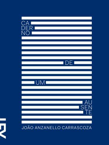 Caderno de um Ausente – João Luís Anzanello Carrascoza