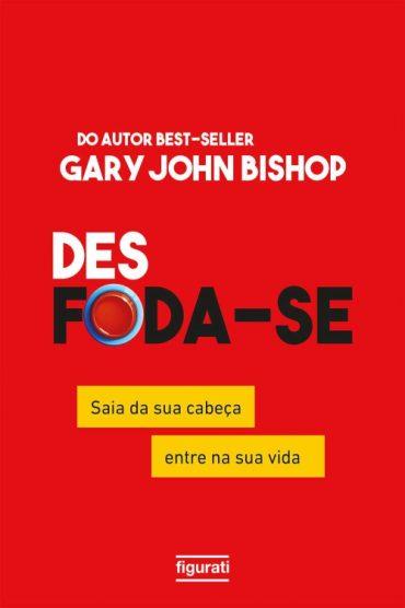 Desfoda-se – Gary John Bishop