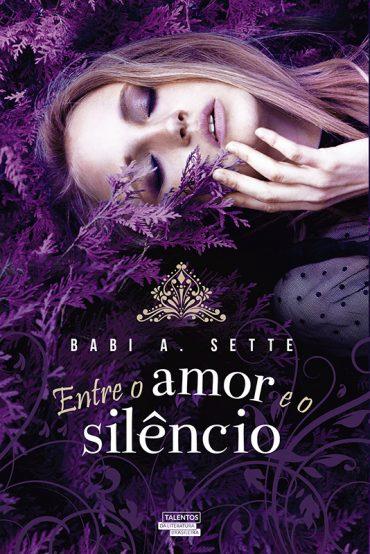 Entre o Amor e o Silêncio – Babi A. Sette