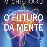 O Futuro da Mente – Michio Kaku