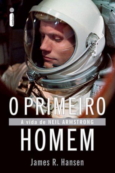 O Primeiro Homem – A Vida de Neil Armstrong – James R. Hansen