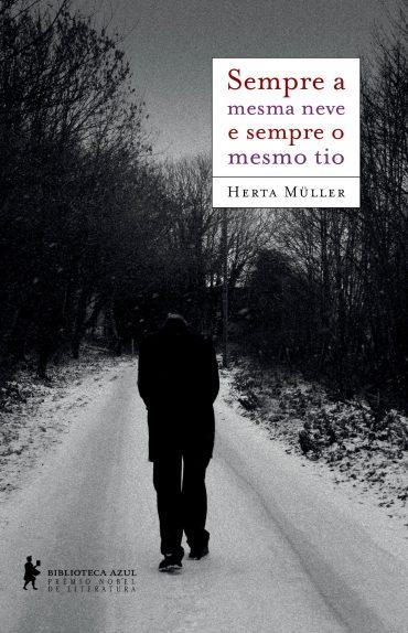 Sempre a Mesma Neve e Sempre o Mesmo Tio – Herta Müller