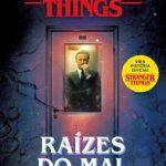 Stranger Things: Raízes Do Mal - Volume 1 – Gwenda Bond