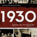 1930: Águas da Revolução – Juremir Machado da Silva