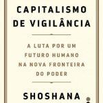A Era do Capitalismo de Vigilância – Shoshana Zuboff