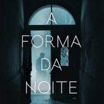 A Forma da Noite – Tess Gerritsen