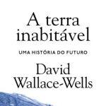 A Terra Inabitável – David Wallace-Wells