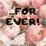 For Ever, Sobre Divórcio e Novo Casamento – Isaías Mariano