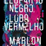 Leopardo Negro, Lobo Vermelho – The Dark Star Trilogy Volume 01 – Marlon James