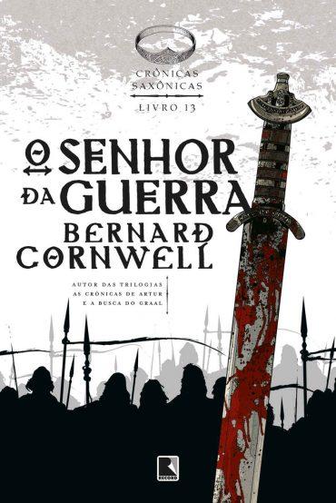 O Senhor Da Guerra – Crônicas Saxônicas Volume 13 – Bernard Cornwell