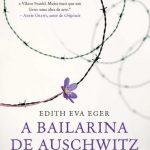 A Bailarina De Auschwitz – Edith Eva Eger