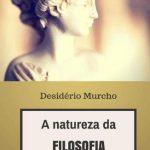 A Natureza da Filosofia e o Seu Ensino – Desidério Murcho
