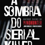 À Sombra Do Serial Killer – Mark Olshaker