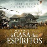 Bem-Vindo à Casa dos Espíritos – Christopher Buehlman