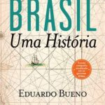 Brasil, uma História – Eduardo Bueno