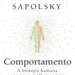 Comportamento a Biologia Humana No Nosso Melhor e Pior – Robert M. Sapolsky