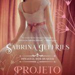 Projeto Duquesa – Dinastia Dos Duques Volume 01 – Sabrina Jeffries