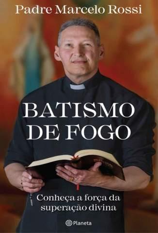 Batismo de Fogo – Padre Marcelo Rossi
