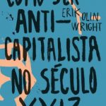 Como Ser Anticapitalista No Século XXI? – Erik Olin Wright