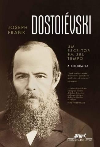 Dostoiévski: um Escritor Em Seu Tempo – Joseph Frank