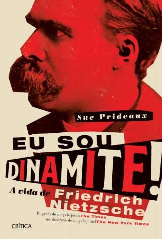 Eu Sou Dinamite, a Vida de Friedrich Nietzsche – Sue Prideaux