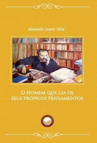 O Homem que Lia Os Seus Próprios Pensamentos – Alexandre Soares Silva