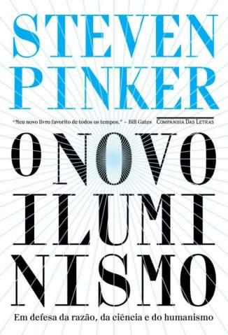 O Novo Iluminismo: Em Defesa da Razão, da Ciência e do Humanismo – Steven Pinker