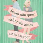 Susan Não Quer Saber do Amor – Sarah Haywood