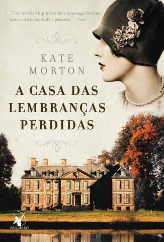 A Casa das Lembranças Perdidas – Kate Morton