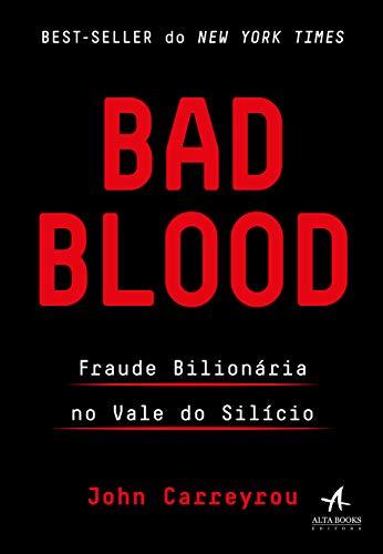 Bad Blood: Fraude Bilionária No Vale do Silício – John Carreyrou