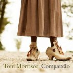 Compaixão – Toni Morrison