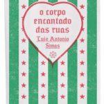 O Corpo Encantado das Ruas – Luiz Antonio Simas